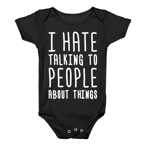 I Hate Talking To People About Things Baby Onesy