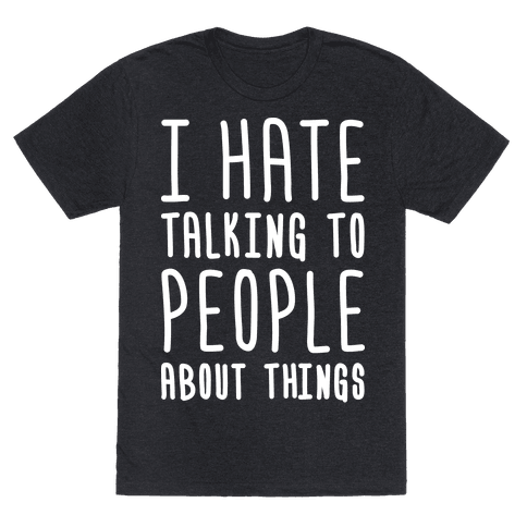 I Hate Talking To People About Things