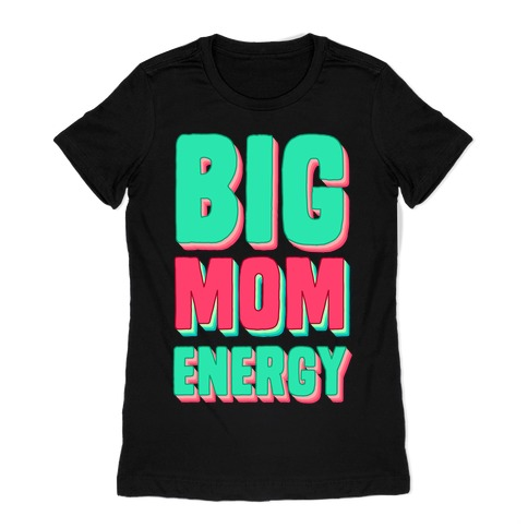 Big Mom Energy Womens T-Shirt
