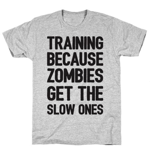 Training Because Zombies Get The Slow Ones Mens T-Shirt