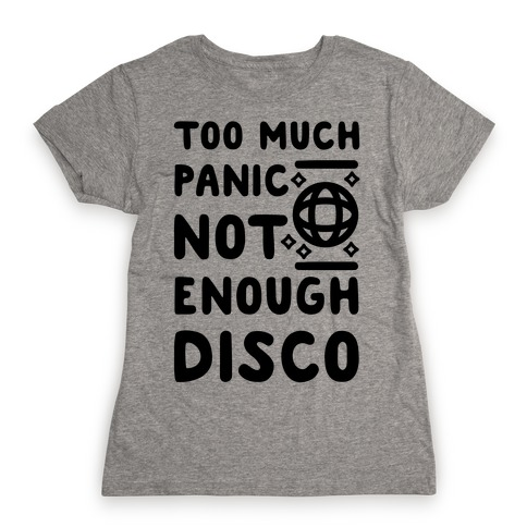 Too Much Panic Not Enough Disco Womens T-Shirt