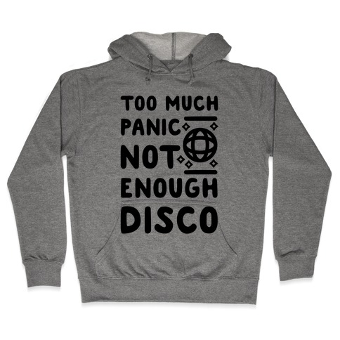 Too Much Panic Not Enough Disco Hooded Sweatshirt