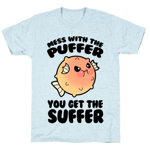 Mess With The Puffer You Get The Suffer T-Shirt