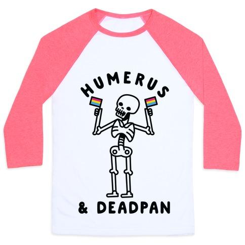 Humerus and Deadpan Baseball Tee