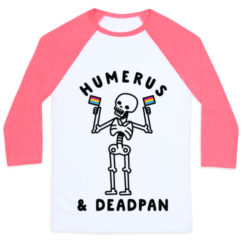 Humerus and Deadpan Baseball Tee