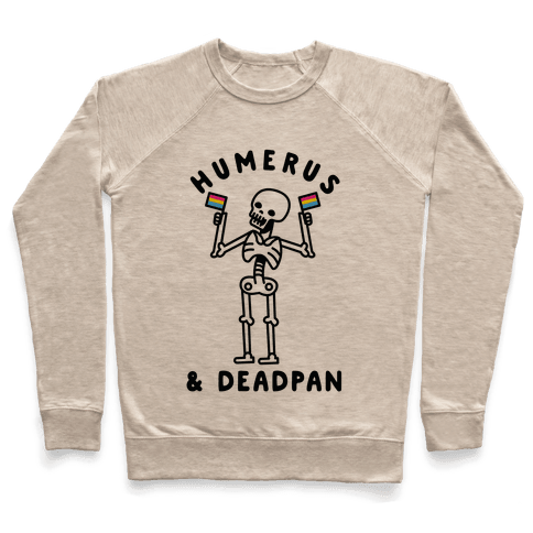 Humerus and Deadpan Pullover