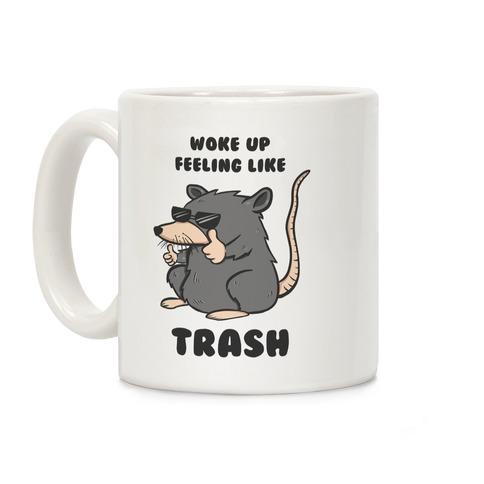 Woke Up Feeling Like Trash Coffee Mug