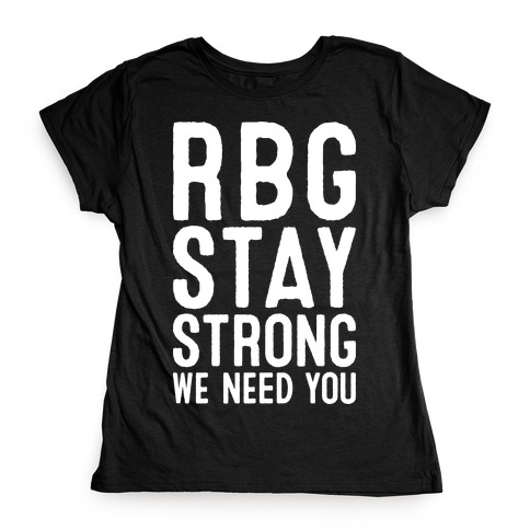 RBG Stay Strong! Womens T-Shirt