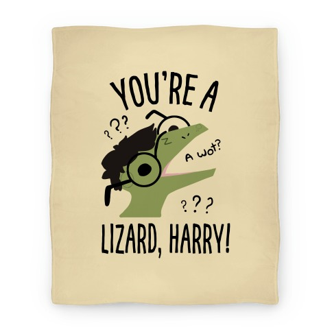 You're a lizard, Harry Blanket