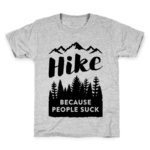 Hike Because People Suck Kids T-Shirt