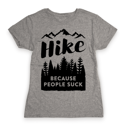 Hike Because People Suck Womens T-Shirt