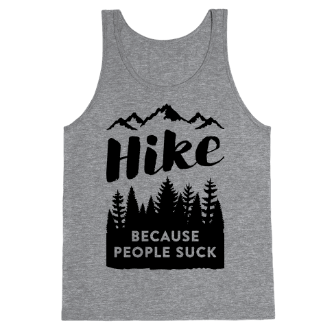 Hike Because People Suck Tank Top