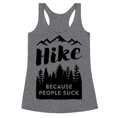 Hike Because People Suck Racerback Tank Top