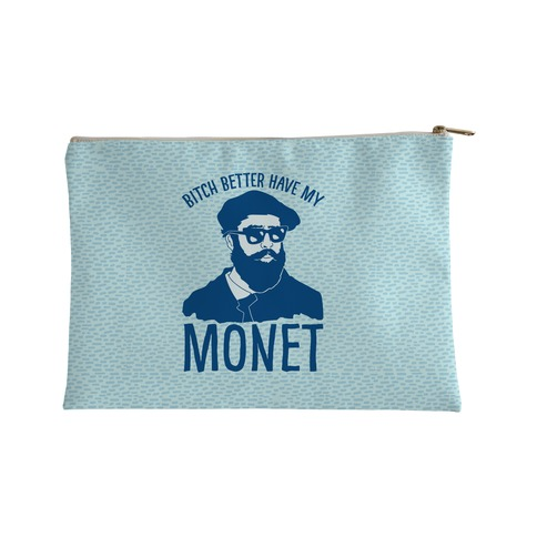 Bitch Better Have My Monet Accessory Bag