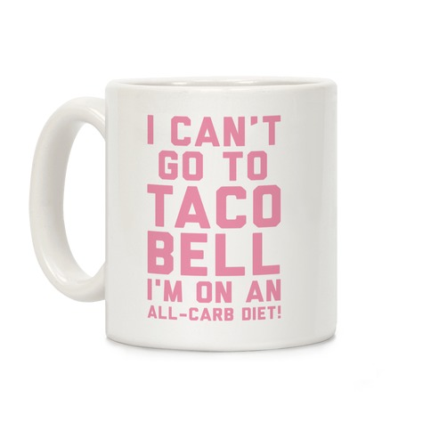 I Can't Go to Taco Bell Coffee Mug
