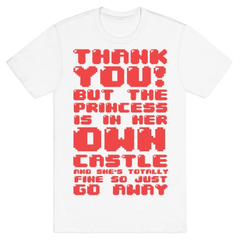 The Princess Is In Her Own Castle And She's Totally Fine T-Shirt