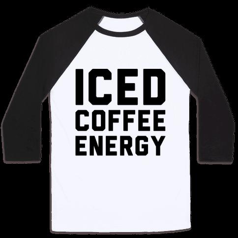 Iced Coffee Energy  Baseball Tee