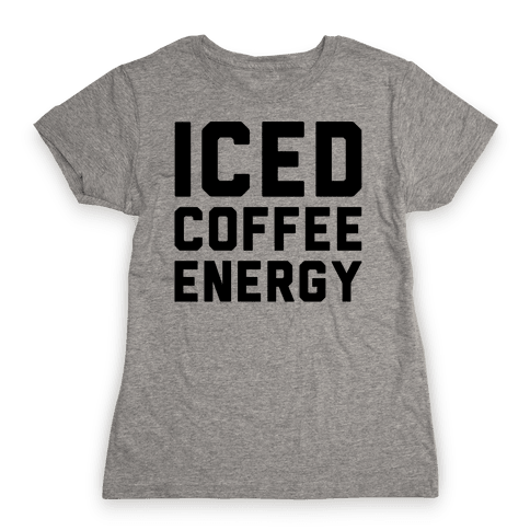 Iced Coffee Energy  Womens T-Shirt