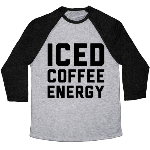 Iced Coffee Energy  Baseball Tee