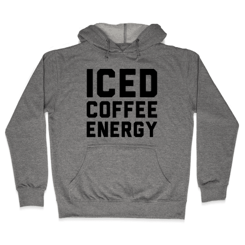 Iced Coffee Energy  Hooded Sweatshirt
