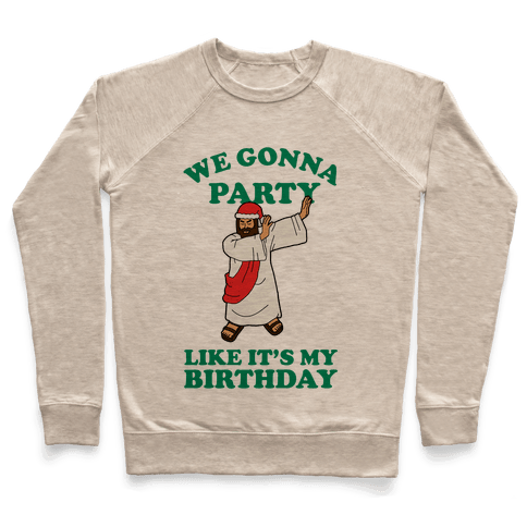 We gonna Party Like It's My Birthday Jesus Dab Pullover