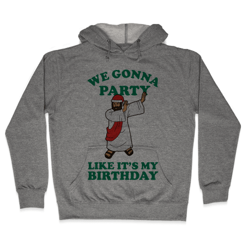 We gonna Party Like It's My Birthday Jesus Dab Hooded Sweatshirt