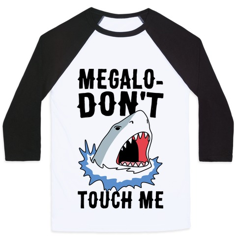 Megalo-Don't Touch Me Baseball Tee