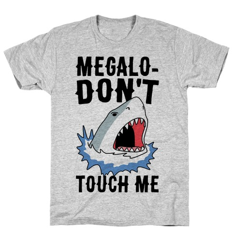 Megalo-Don't Touch Me T-Shirt