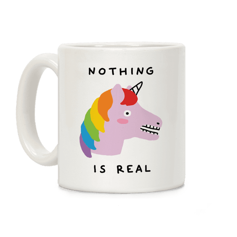 Nothing Is Real Coffee Mug