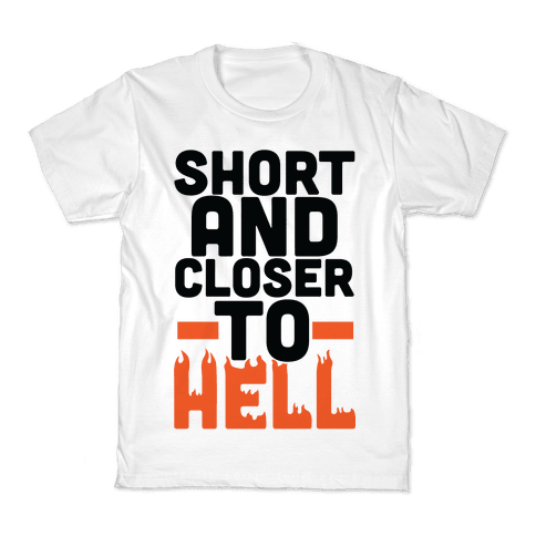 Short and Closer to Hell Kids T-Shirt