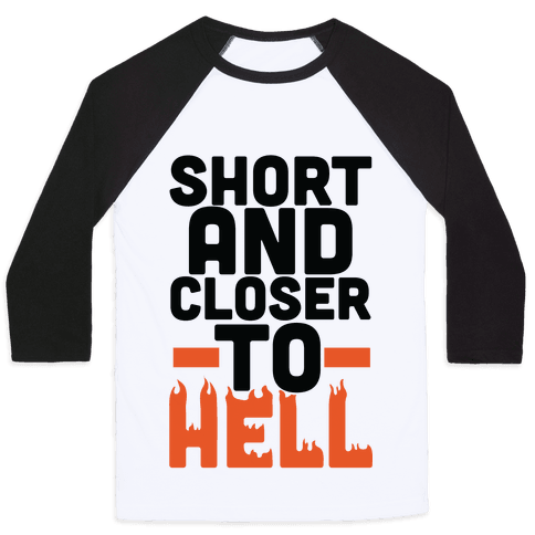 Short and Closer to Hell Baseball Tee