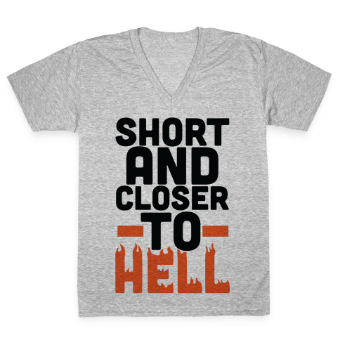 Short and Closer to Hell V-Neck Tee Shirt