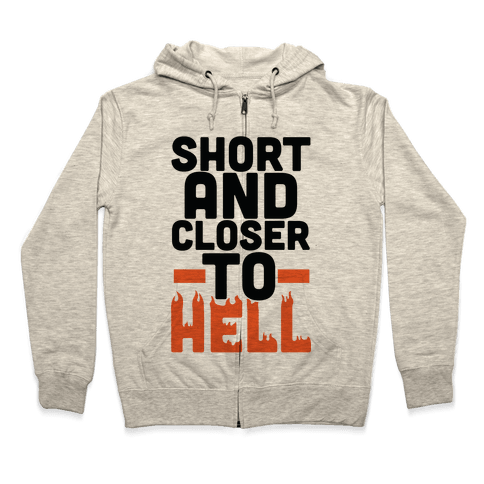 Short and Closer to Hell Zip Hoodie