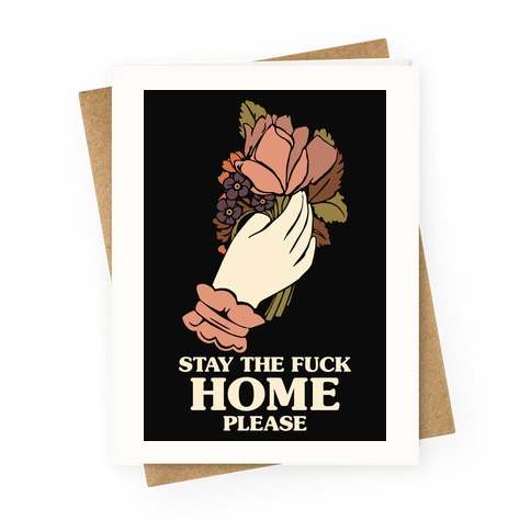 Stay The F*** Home Please Greeting Card