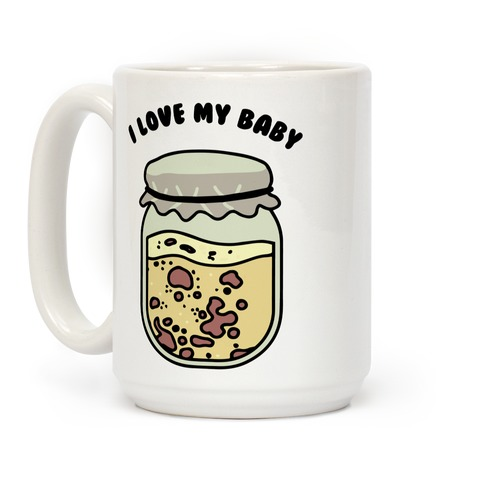 I Love My Baby Yeast Starter Coffee Mug