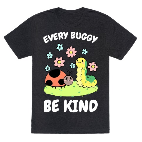 Every Buggy Be Kind T-Shirt