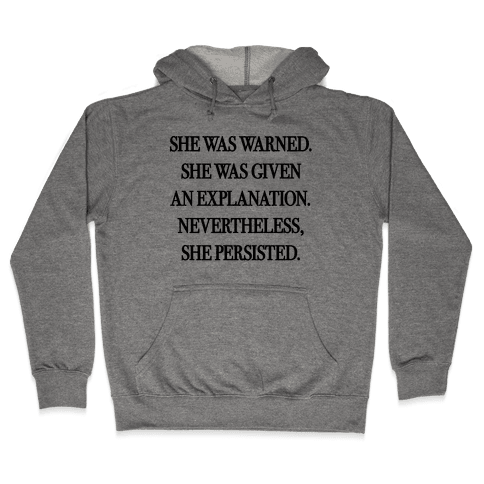 She Was Warned She Was Given An Explanation Nevertheless She Persisted Hooded Sweatshirt