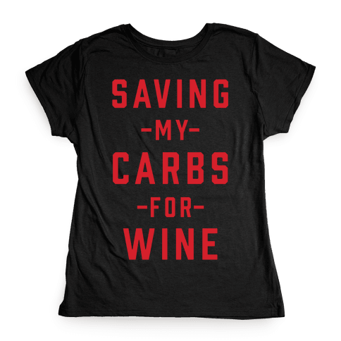 Saving my Carbs for Wine Womens T-Shirt