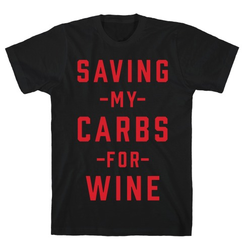 Saving my Carbs for Wine T-Shirt