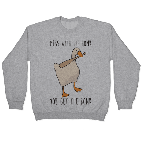 Mess With The Honk You Get The Bonk Pullover