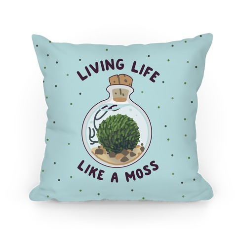 Living Life Like a Moss Pillow