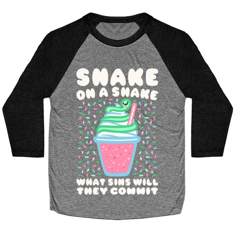 Snake On A Shake What Sins Will They Commit White Print Baseball Tee