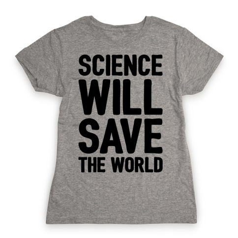 Science Will Save The World Womens T-Shirt