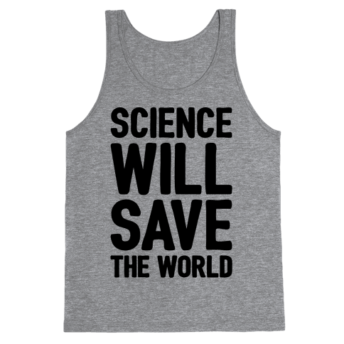 Science Will Save The World Tank Top