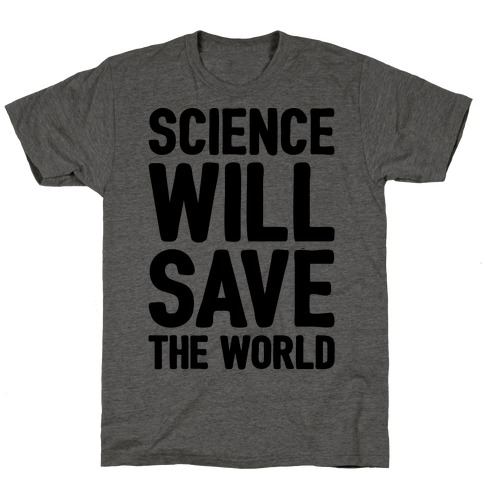 Science Will Save The World T-Shirt