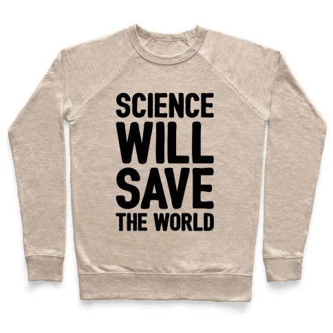 Science Will Save The World Pullover
