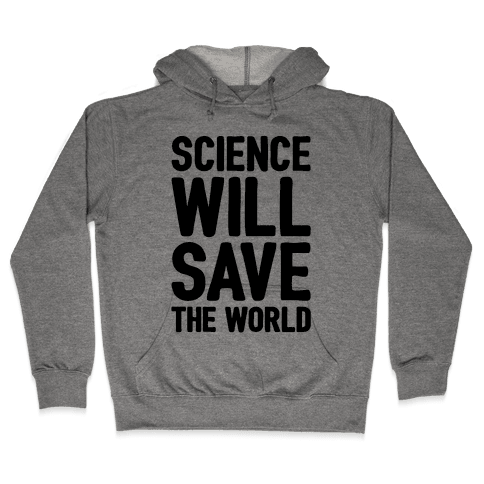 Science Will Save The World Hooded Sweatshirt