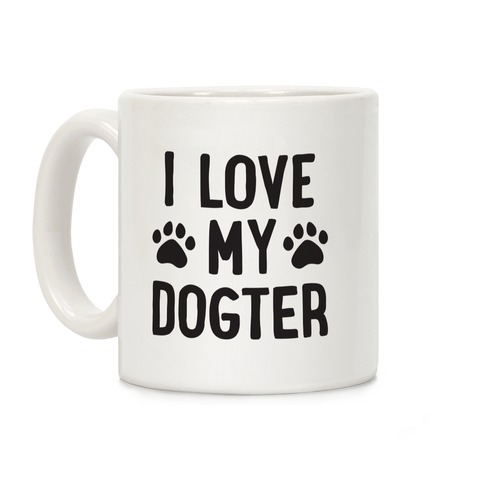 I Love My Dogter Coffee Mug