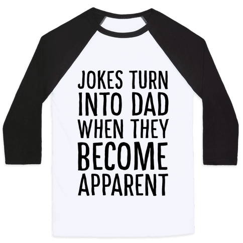 Jokes Turn Into Dad When They Become Apparent  Baseball Tee