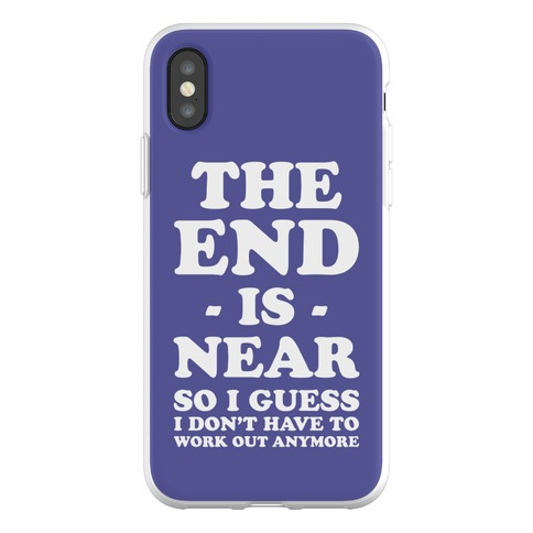 The End Is Near So I Guess I Don't Have To Work Out Anymore Phone Flexi-Case